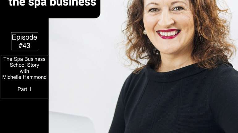 The Spa Business School Story with Michelle Hammond – Part I | Ep. #43