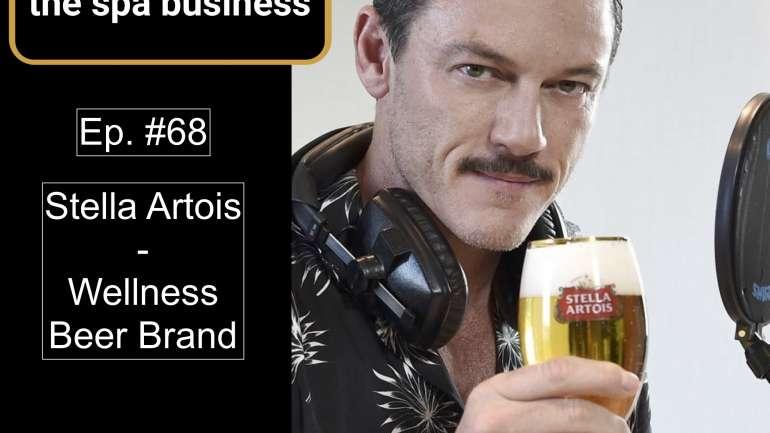 Stella Artois – The Wellness Beer Brand | Ep. #68